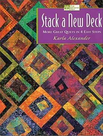 Stack A New Deck, More Great Quilts in 4 Easy Steps